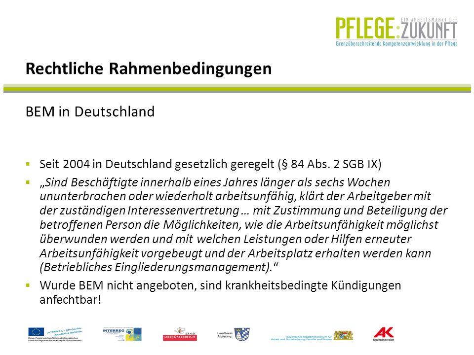 """BEM in Deutschland Rechtliche Rahmenbedingungen  Seit 2004 in Deutschland gesetzlich geregelt (§ 84 Abs. 2 SGB IX)  """"Sind Beschäftigte innerhalb ein"""