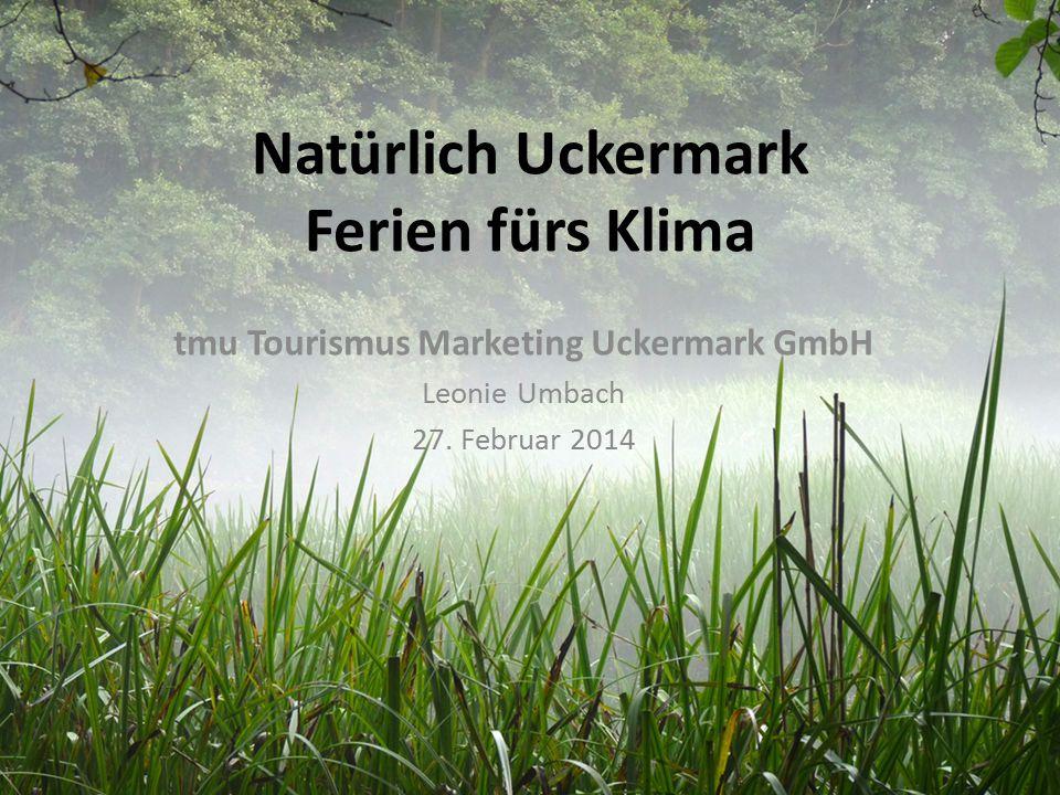 Natürlich Uckermark Ferien fürs Klima tmu Tourismus Marketing Uckermark GmbH Leonie Umbach 27. Februar 2014