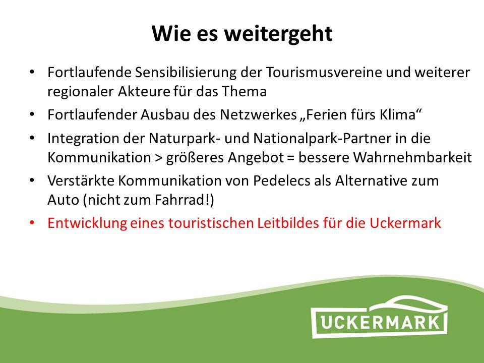 Wie es weitergeht Fortlaufende Sensibilisierung der Tourismusvereine und weiterer regionaler Akteure für das Thema Fortlaufender Ausbau des Netzwerkes