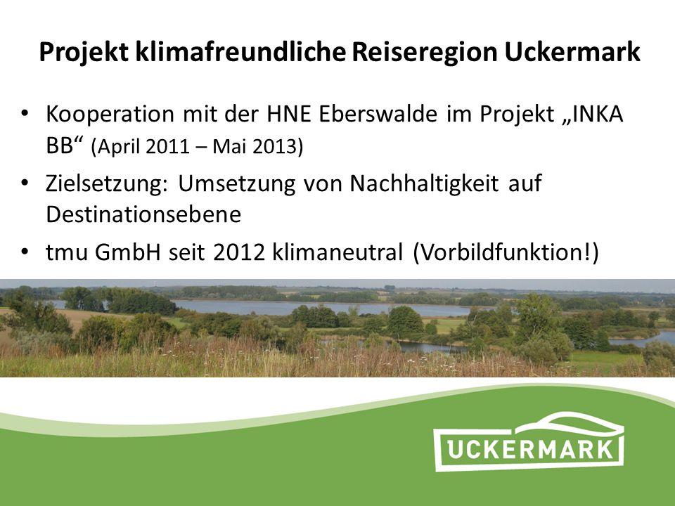 """Projekt klimafreundliche Reiseregion Uckermark Kooperation mit der HNE Eberswalde im Projekt """"INKA BB"""" (April 2011 – Mai 2013) Zielsetzung: Umsetzung"""