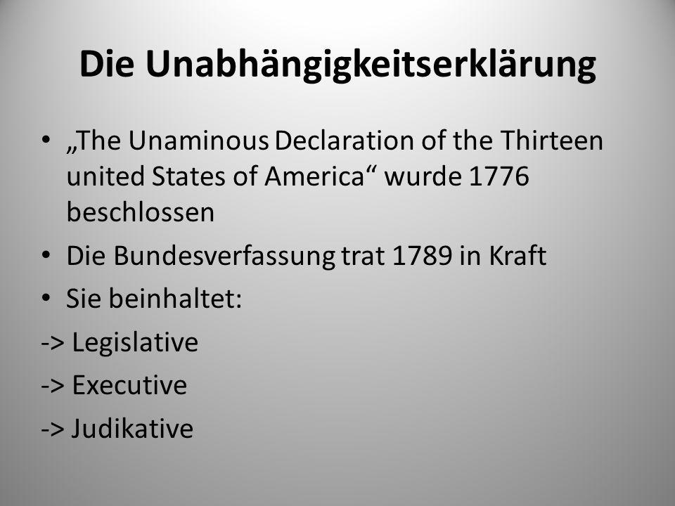 """Die Unabhängigkeitserklärung """"The Unaminous Declaration of the Thirteen united States of America wurde 1776 beschlossen Die Bundesverfassung trat 1789 in Kraft Sie beinhaltet: -> Legislative -> Executive -> Judikative"""