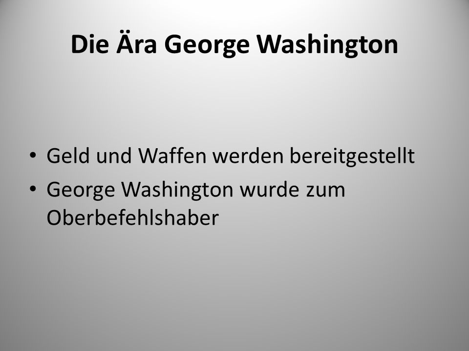 Die Ära George Washington Geld und Waffen werden bereitgestellt George Washington wurde zum Oberbefehlshaber