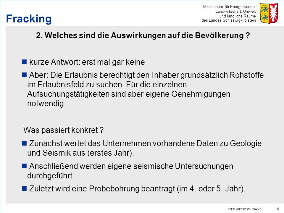 Ministerium für Energiewende, Landwirtschaft, Umwelt und ländliche Räume des Landes Schleswig-Holstein Frank Grewsmühl, MELUR 4 Fracking 2. Welches si