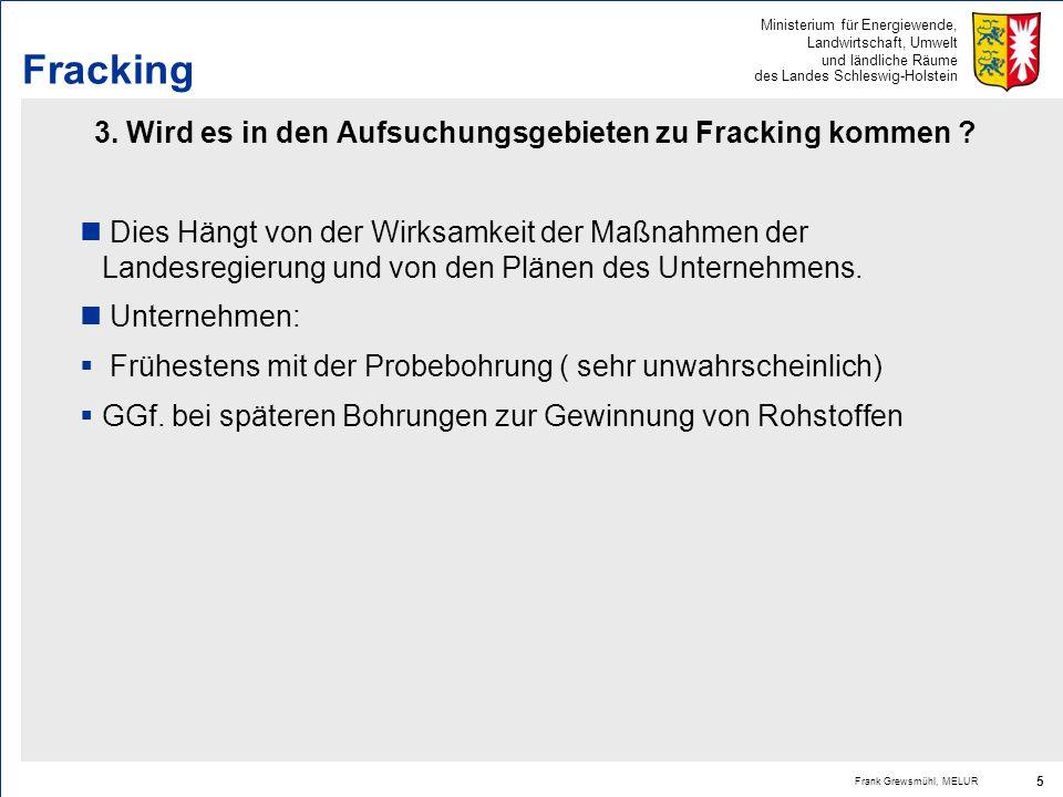 Ministerium für Energiewende, Landwirtschaft, Umwelt und ländliche Räume des Landes Schleswig-Holstein Frank Grewsmühl, MELUR 5 Fracking 3. Wird es in