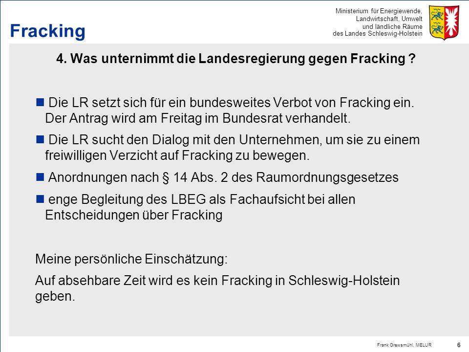 Ministerium für Energiewende, Landwirtschaft, Umwelt und ländliche Räume des Landes Schleswig-Holstein Frank Grewsmühl, MELUR 6 Fracking 4. Was untern