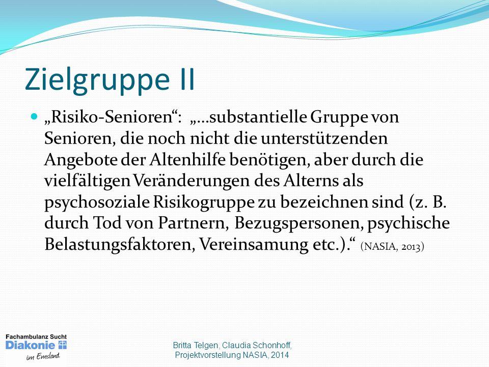 """Zielgruppe II """"Risiko-Senioren : """"…substantielle Gruppe von Senioren, die noch nicht die unterstützenden Angebote der Altenhilfe benötigen, aber durch die vielfältigen Veränderungen des Alterns als psychosoziale Risikogruppe zu bezeichnen sind (z."""