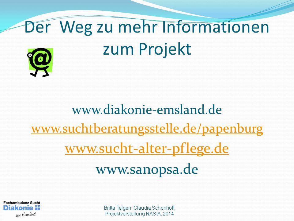 Der Weg zu mehr Informationen zum Projekt www.diakonie-emsland.de www.suchtberatungsstelle.de/papenburg www.sucht-alter-pflege.de www.sanopsa.de Britta Telgen, Claudia Schonhoff, Projektvorstellung NASIA, 2014