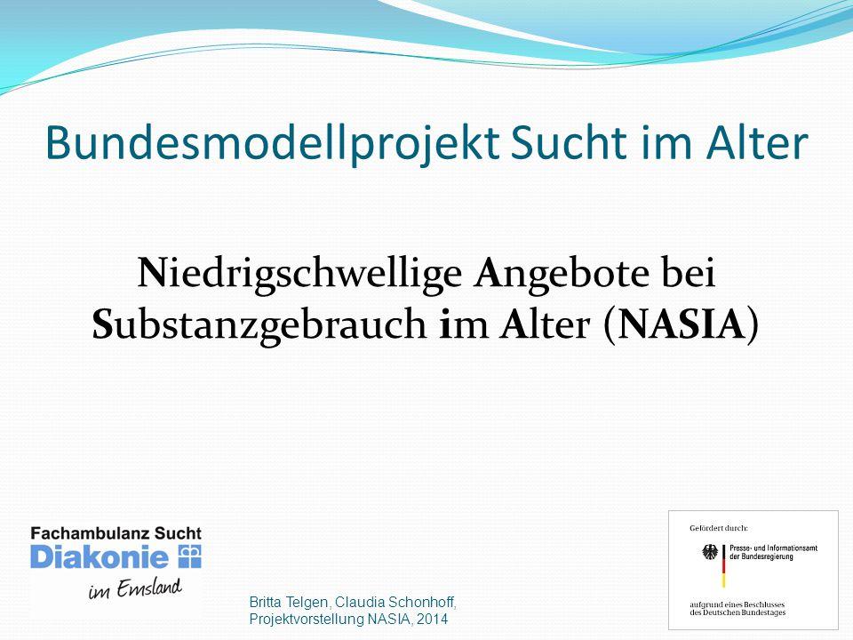 Bundesmodellprojekt Sucht im Alter Niedrigschwellige Angebote bei Substanzgebrauch im Alter (NASIA) Britta Telgen, Claudia Schonhoff, Projektvorstellung NASIA, 2014