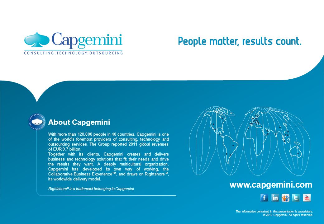 The information contained in this presentation is proprietary. © 2012 Capgemini. All rights reserved. www.capgemini.com About Capgemini With more than