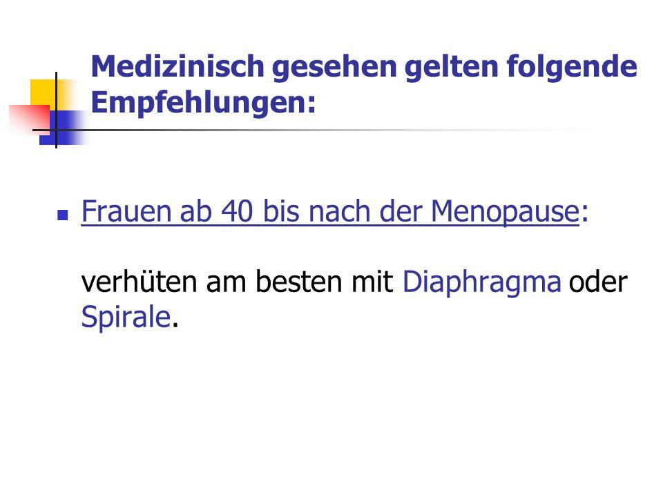 Medizinisch gesehen gelten folgende Empfehlungen: Frauen ab 40 bis nach der Menopause: verhüten am besten mit Diaphragma oder Spirale.