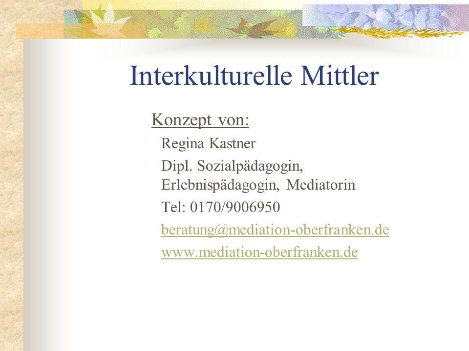 Interkulturelle Mittler Konzept von: Regina Kastner Dipl.