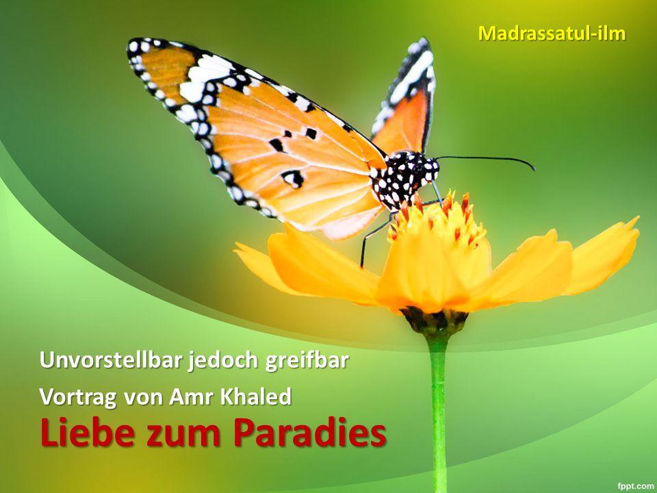Liebe zum Paradies Unvorstellbar jedoch greifbar Vortrag von Amr Khaled Madrassatul-ilm