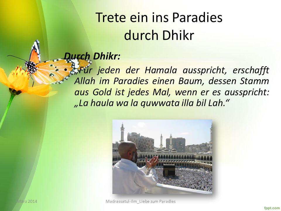 """Trete ein ins Paradies durch Dhikr Durch Dhikr: """"Für jeden der Hamala ausspricht, erschafft Allah im Paradies einen Baum, dessen Stamm aus Gold ist jedes Mal, wenn er es ausspricht: """"La haula wa la quwwata illa bil Lah. März 2014Madrassatul-ilm_Liebe zum Paradies"""