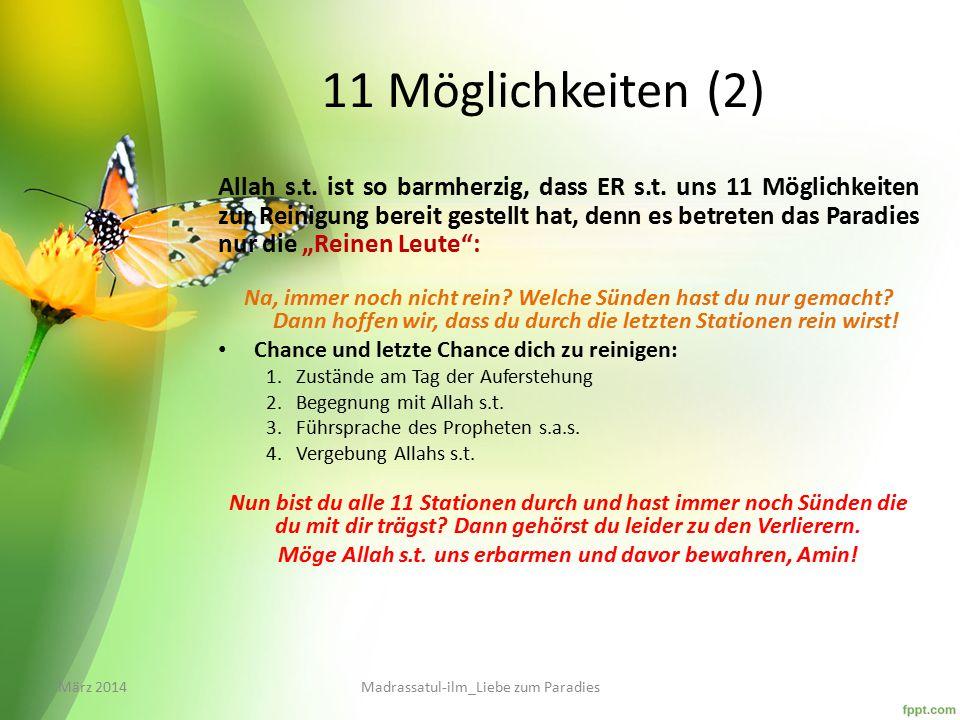 11 Möglichkeiten (2) Allah s.t. ist so barmherzig, dass ER s.t. uns 11 Möglichkeiten zur Reinigung bereit gestellt hat, denn es betreten das Paradies