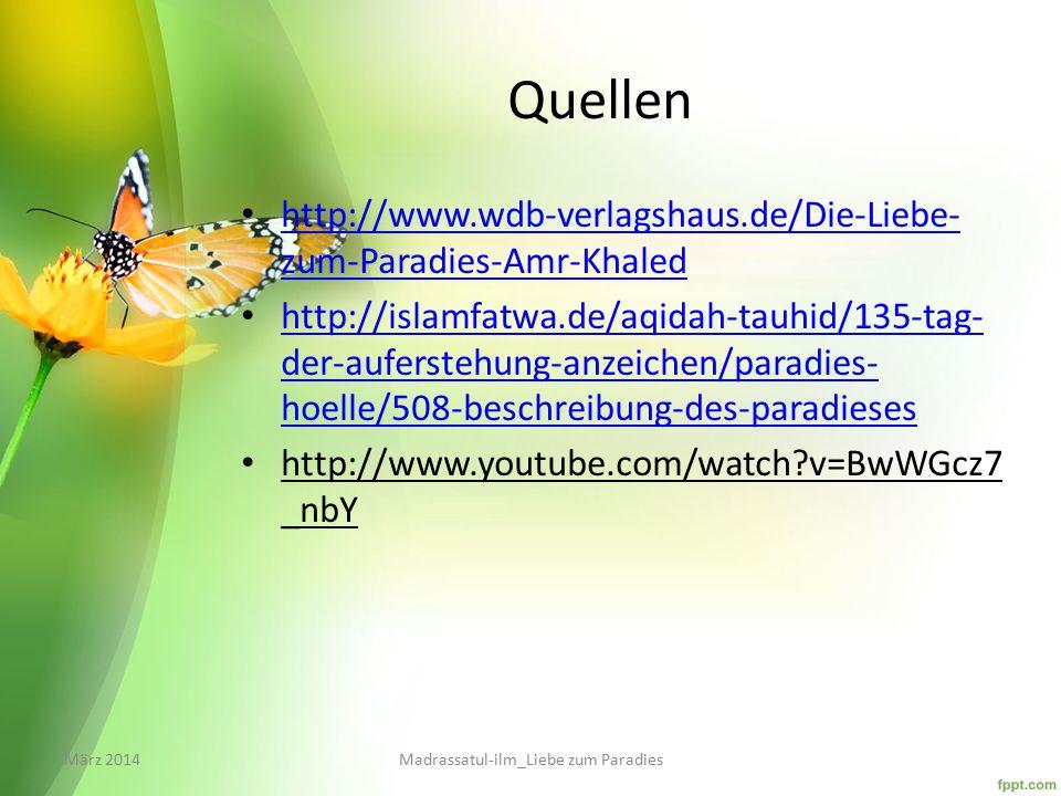 Quellen http://www.wdb-verlagshaus.de/Die-Liebe- zum-Paradies-Amr-Khaled http://www.wdb-verlagshaus.de/Die-Liebe- zum-Paradies-Amr-Khaled http://islamfatwa.de/aqidah-tauhid/135-tag- der-auferstehung-anzeichen/paradies- hoelle/508-beschreibung-des-paradieses http://islamfatwa.de/aqidah-tauhid/135-tag- der-auferstehung-anzeichen/paradies- hoelle/508-beschreibung-des-paradieses http://www.youtube.com/watch?v=BwWGcz7 _nbY März 2014Madrassatul-ilm_Liebe zum Paradies