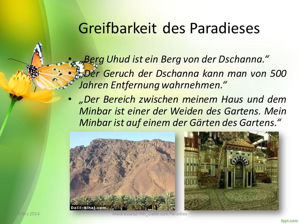 """Greifbarkeit des Paradieses """"Berg Uhud ist ein Berg von der Dschanna. """"Der Geruch der Dschanna kann man von 500 Jahren Entfernung wahrnehmen. """"Der Bereich zwischen meinem Haus und dem Minbar ist einer der Weiden des Gartens."""