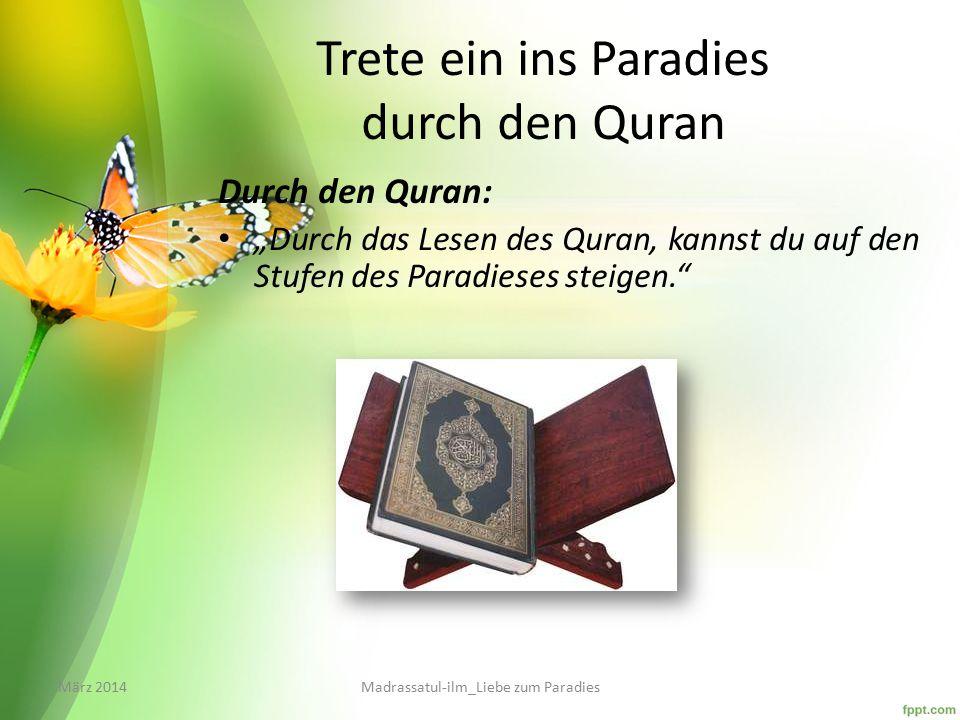 """Trete ein ins Paradies durch den Quran Durch den Quran: """"Durch das Lesen des Quran, kannst du auf den Stufen des Paradieses steigen. März 2014Madrassatul-ilm_Liebe zum Paradies"""