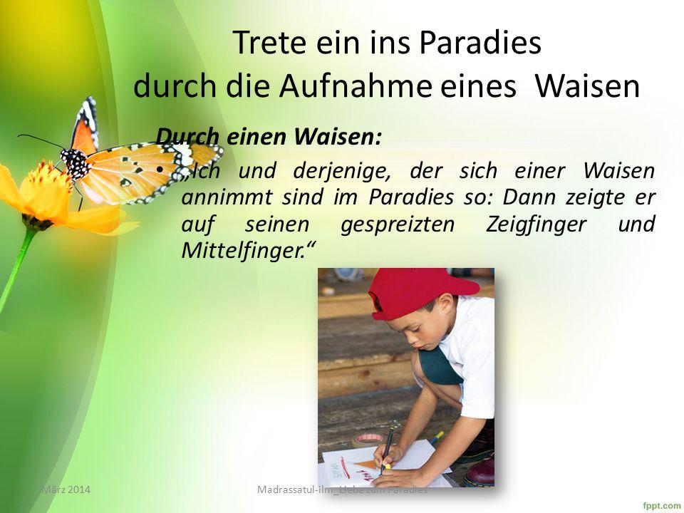 """Trete ein ins Paradies durch die Aufnahme eines Waisen Durch einen Waisen: """"Ich und derjenige, der sich einer Waisen annimmt sind im Paradies so: Dann"""