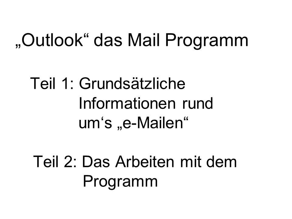 """""""Outlook das Mail Programm Teil 1: Grundsätzliche Informationen rund um's """"e-Mailen Teil 2: Das Arbeiten mit dem Programm"""