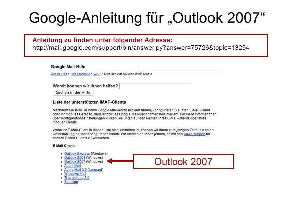 "Google-Anleitung für ""Outlook 2007 Anleitung zu finden unter folgender Adresse: http://mail.google.com/support/bin/answer.py?answer=75726&topic=13294 Outlook 2007"