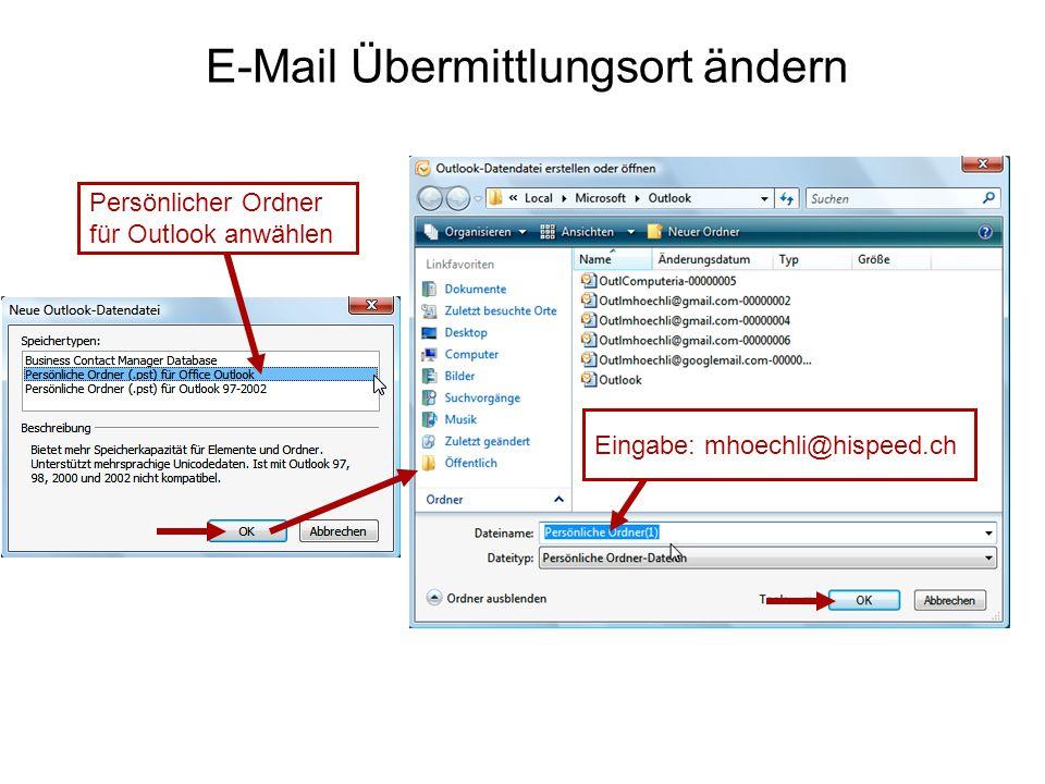 E-Mail Übermittlungsort ändern Persönlicher Ordner für Outlook anwählen Eingabe: mhoechli@hispeed.ch