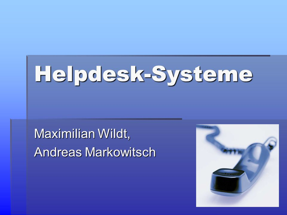 Helpdesk-Systeme Maximilian Wildt, Andreas Markowitsch