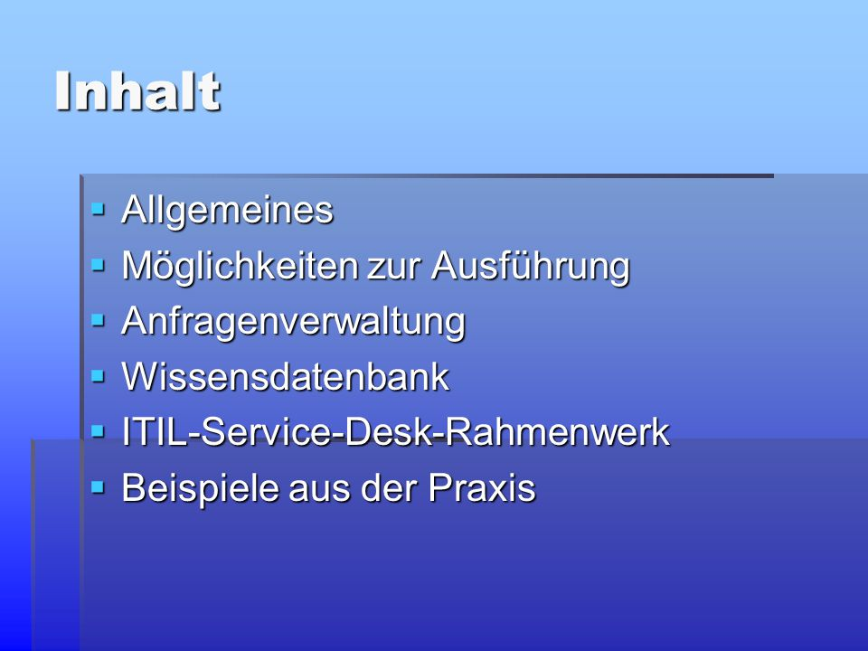 Inhalt  Allgemeines  Möglichkeiten zur Ausführung  Anfragenverwaltung  Wissensdatenbank  ITIL-Service-Desk-Rahmenwerk  Beispiele aus der Praxis