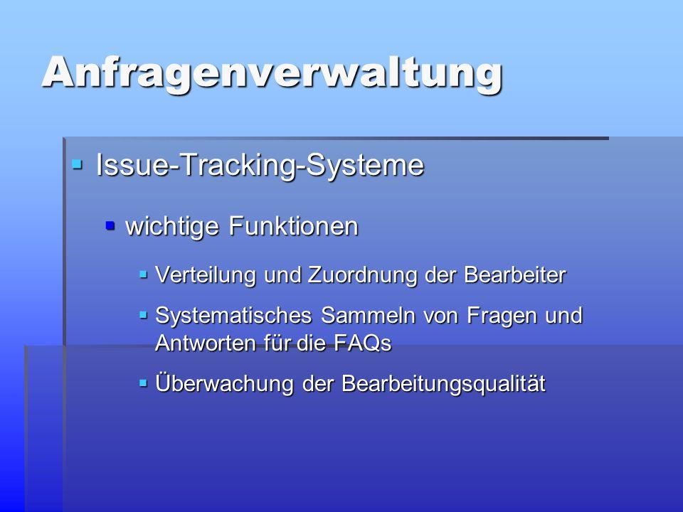 Anfragenverwaltung  Issue-Tracking-Systeme  wichtige Funktionen  Verteilung und Zuordnung der Bearbeiter  Systematisches Sammeln von Fragen und Antworten für die FAQs  Überwachung der Bearbeitungsqualität