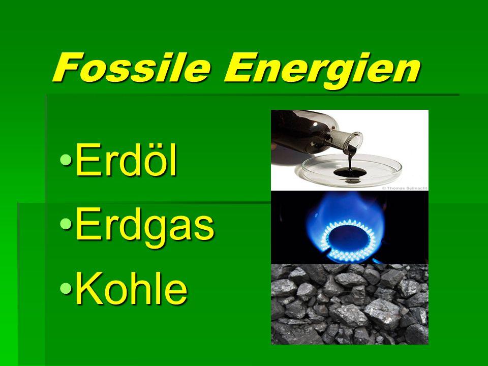 Fossile Energien ErdölErdöl ErdgasErdgas KohleKohle