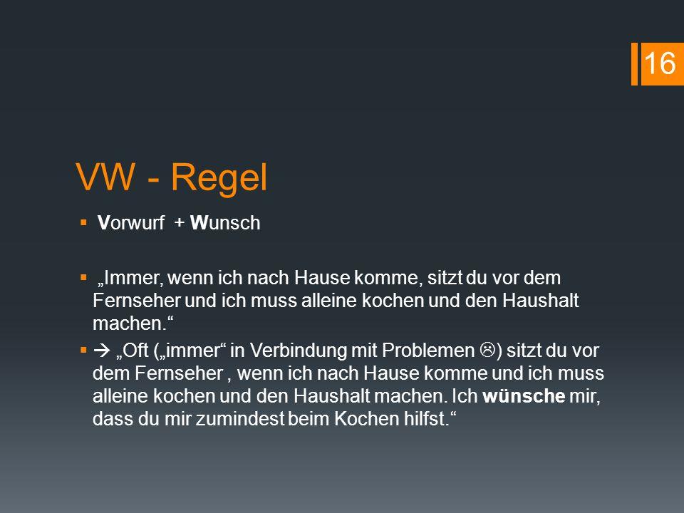 """VW - Regel  Vorwurf + Wunsch  """"Immer, wenn ich nach Hause komme, sitzt du vor dem Fernseher und ich muss alleine kochen und den Haushalt machen."""" """