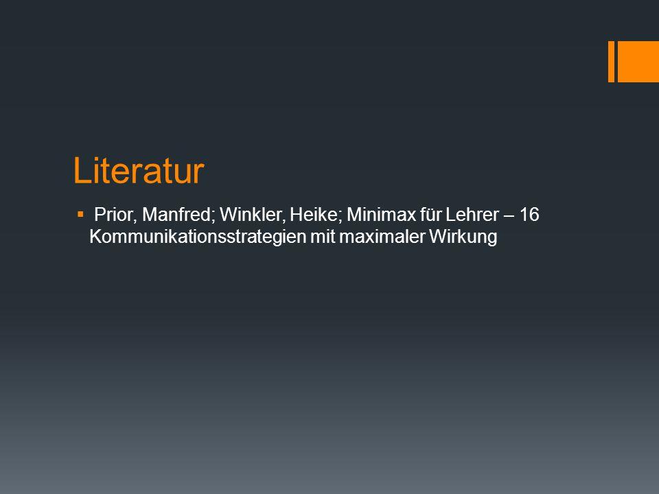 Literatur  Prior, Manfred; Winkler, Heike; Minimax für Lehrer – 16 Kommunikationsstrategien mit maximaler Wirkung