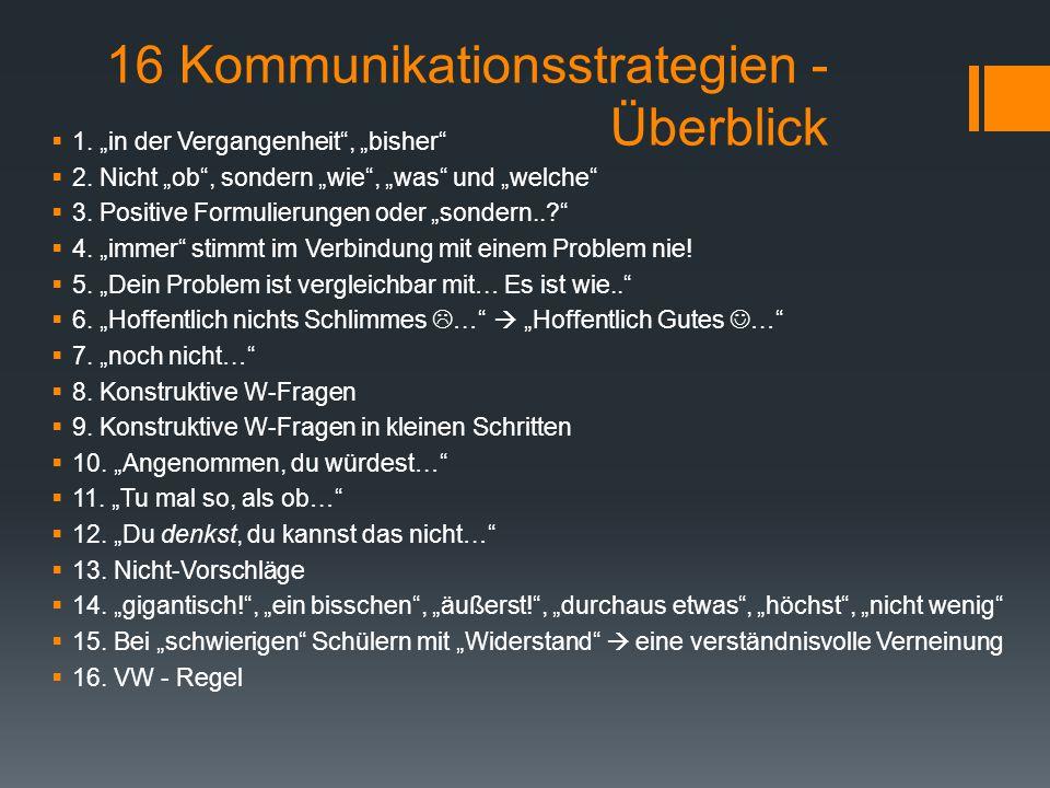 """16 Kommunikationsstrategien - Überblick  1. """"in der Vergangenheit"""", """"bisher""""  2. Nicht """"ob"""", sondern """"wie"""", """"was"""" und """"welche""""  3. Positive Formuli"""