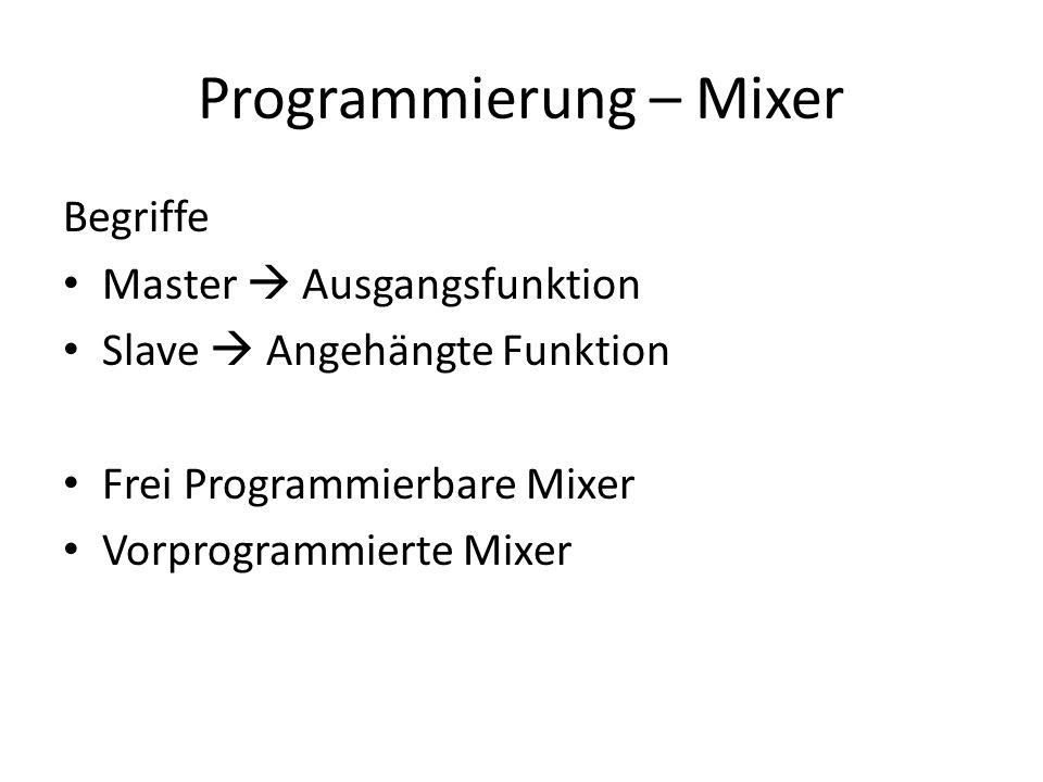 Programmierung – Mixer Begriffe Master  Ausgangsfunktion Slave  Angehängte Funktion Frei Programmierbare Mixer Vorprogrammierte Mixer
