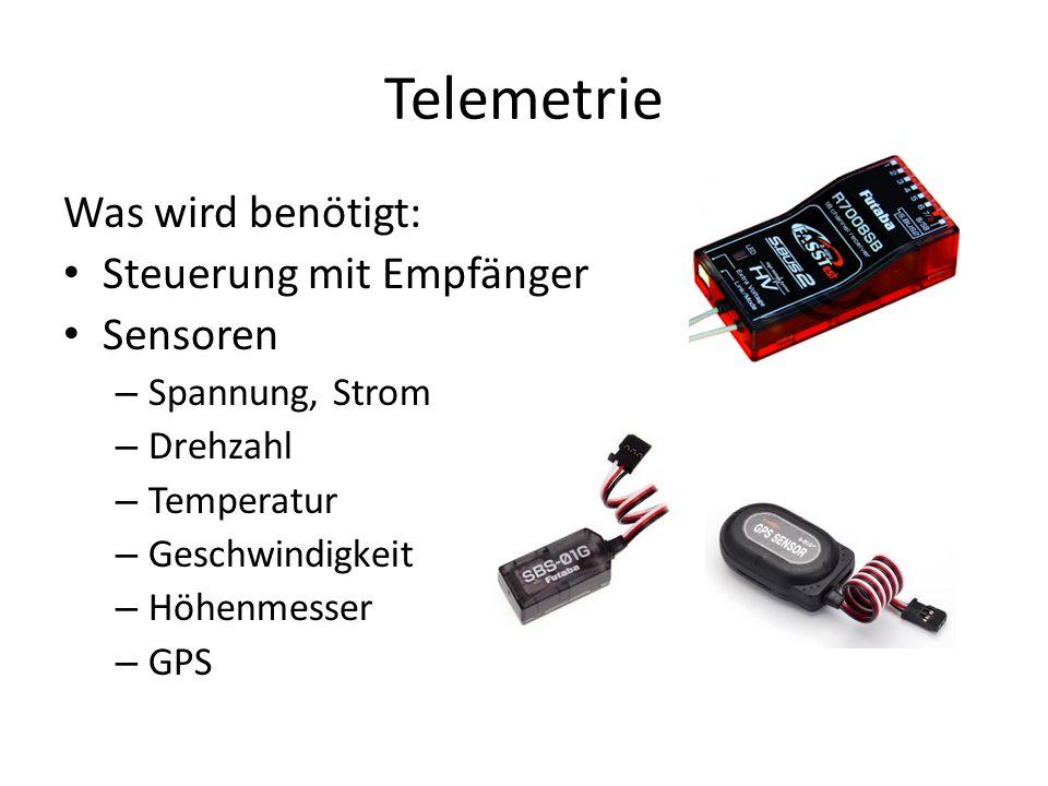 Telemetrie Was wird benötigt: Steuerung mit Empfänger Sensoren – Spannung, Strom – Drehzahl – Temperatur – Geschwindigkeit – Höhenmesser – GPS