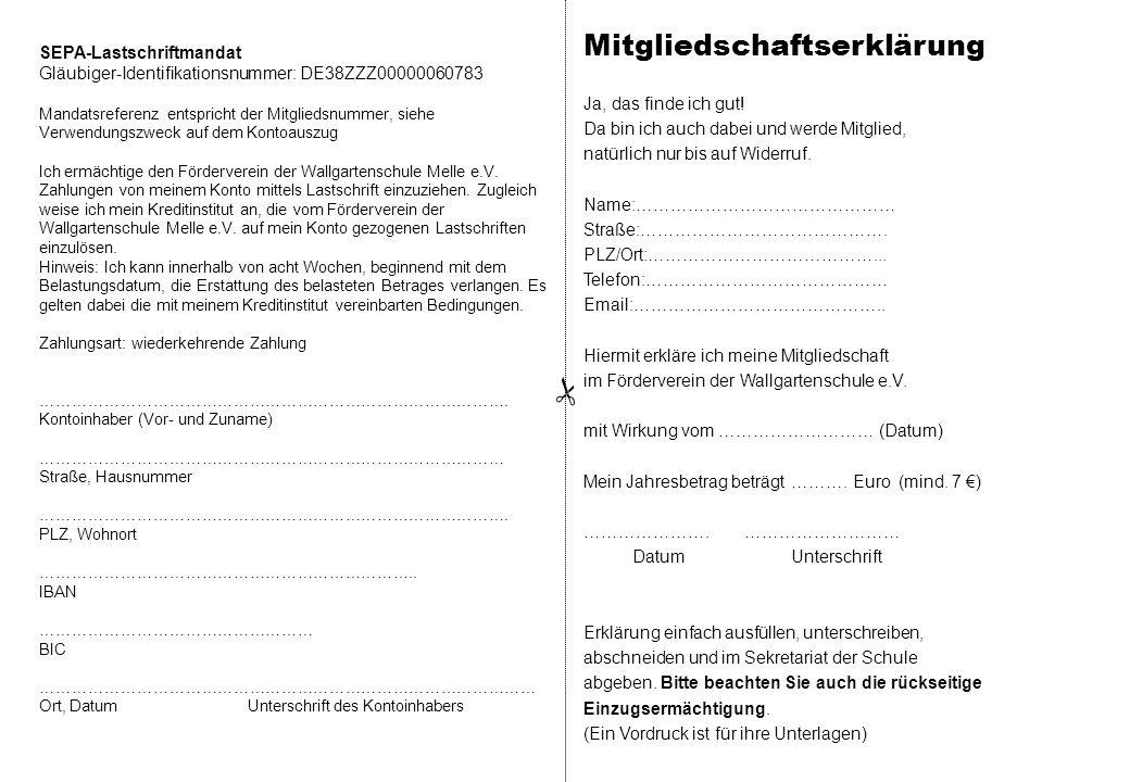  SEPA-Lastschriftmandat Gläubiger-Identifikationsnummer: DE38ZZZ00000060783 Mandatsreferenz entspricht der Mitgliedsnummer, siehe Verwendungszweck auf dem Kontoauszug Ich ermächtige den Förderverein der Wallgartenschule Melle e.V.