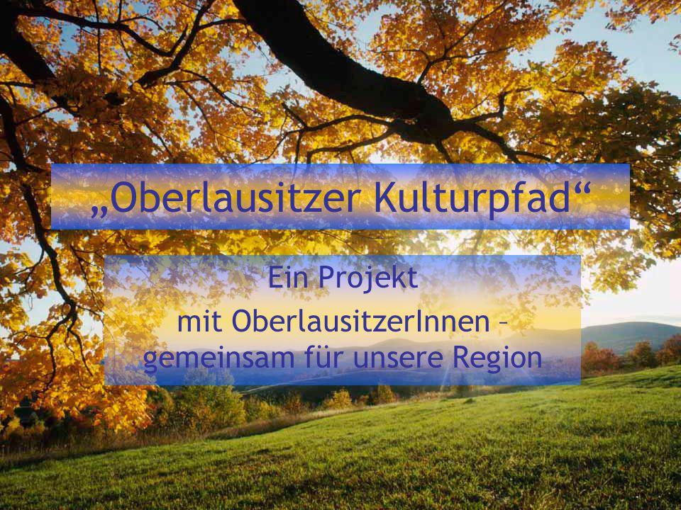 """""""Oberlausitzer Kulturpfad"""" Ein Projekt mit OberlausitzerInnen – gemeinsam für unsere Region"""