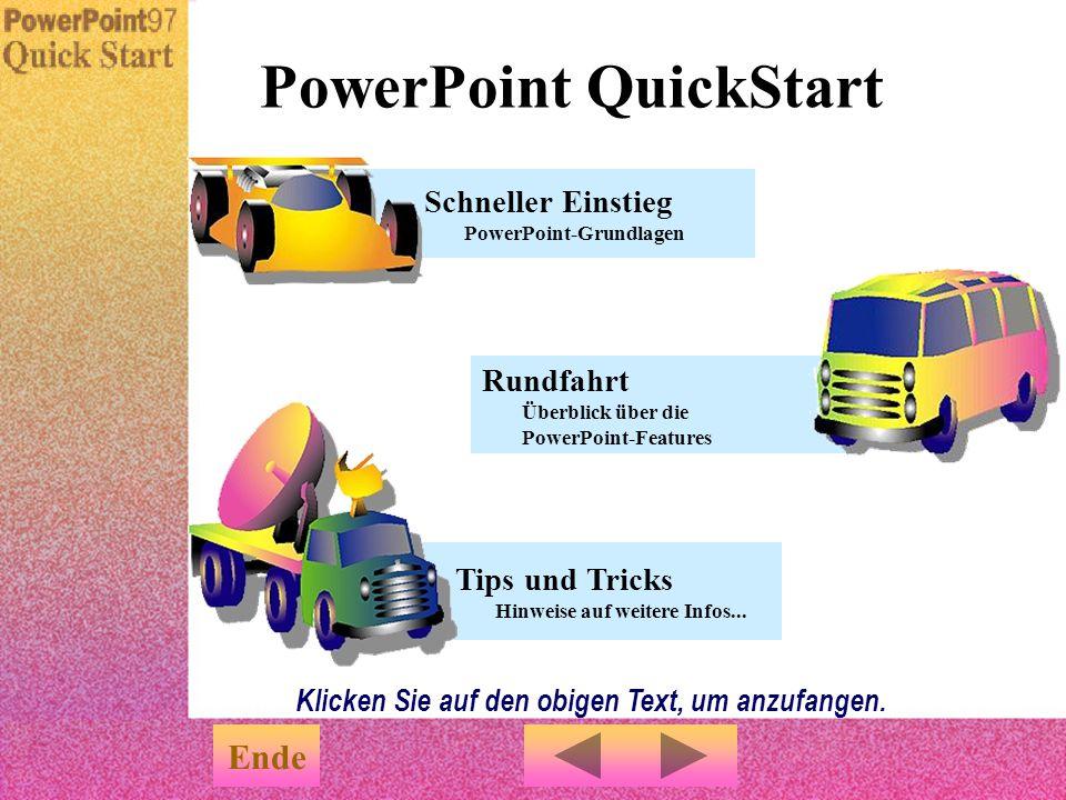 Los geht's... Menü Erleben Sie PowerPoint in Aktion u QuickStart ist eine Präsentation, die Ihnen einen schnellen Einstieg in PowerPoint gibt. u Dabei