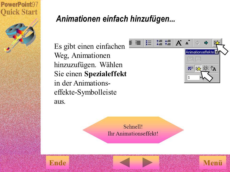 Nun sind Sie an der Reihe! In dieser Präsentation haben Sie einige Animationen gesehen… Erwecken Sie Text, Objekte und Diagramme zum Leben EndeMenü