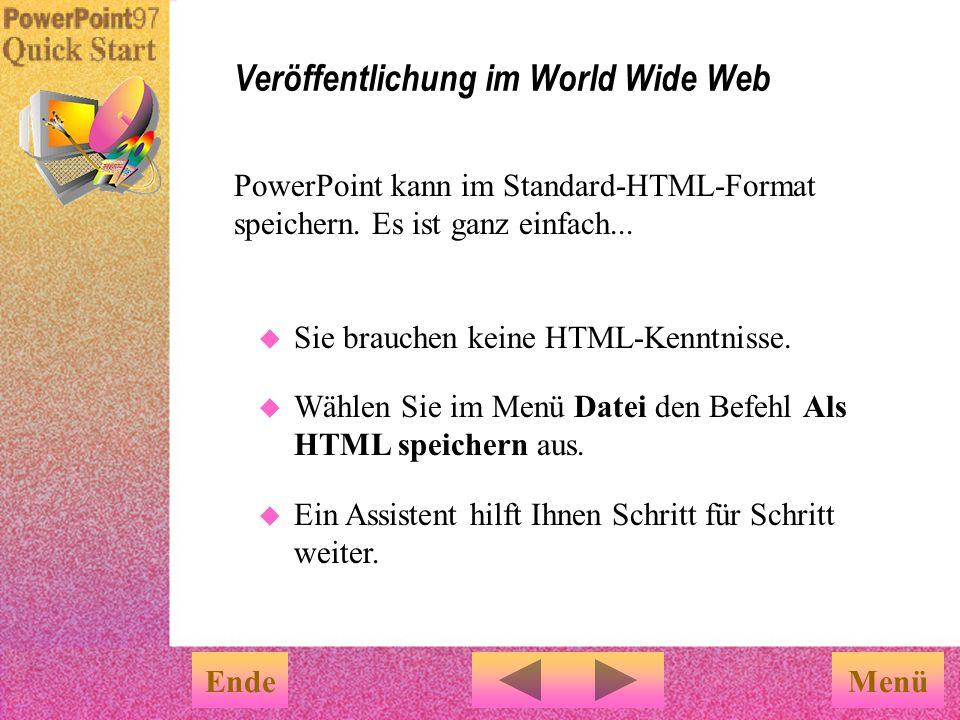 Veröffentlichung im World Wide Web EndeMenü Nun kann jeder, ganz gleich wo in der Welt, Ihre Präsentation im World Wide Web sehen.