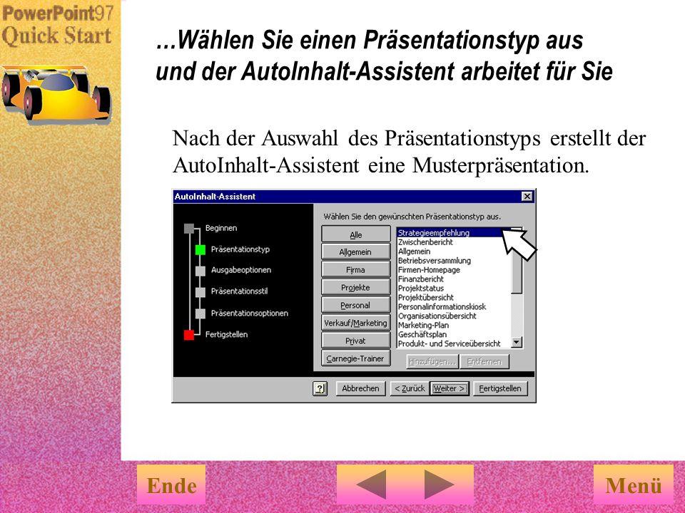 Menü …Wählen Sie einen Präsentationstyp aus und der AutoInhalt-Assistent arbeitet für Sie Nach der Auswahl des Präsentationstyps erstellt der AutoInhalt-Assistent eine Musterpräsentation.