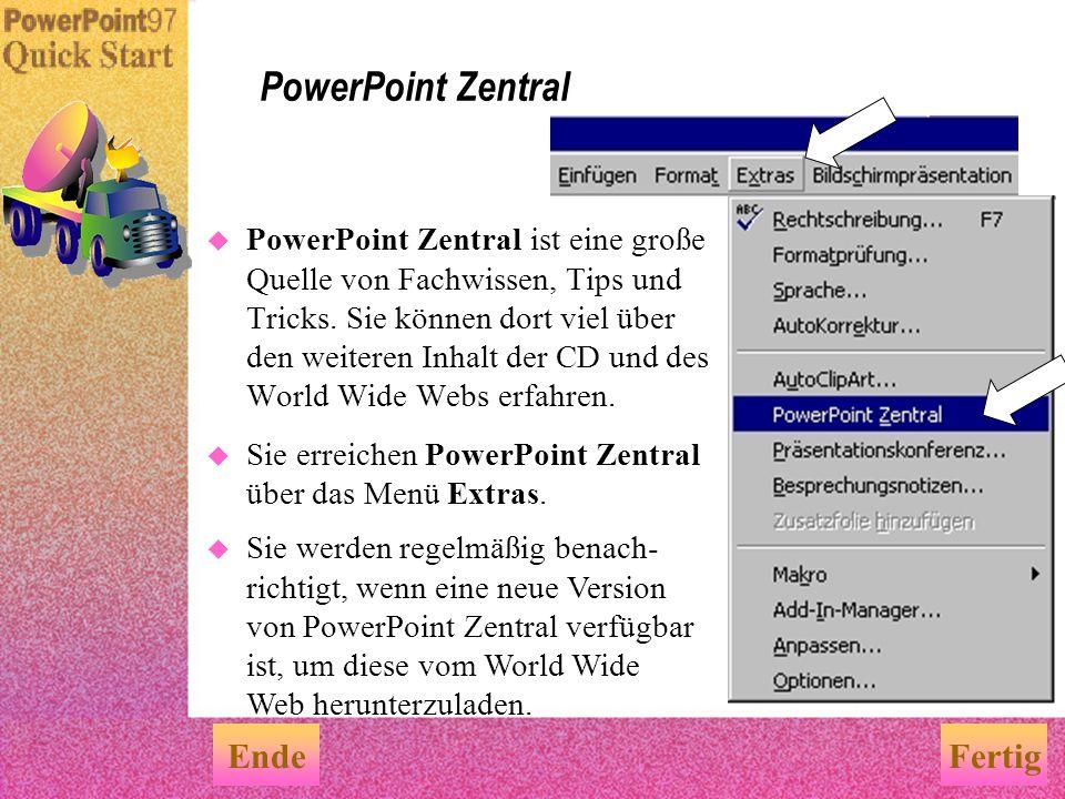 Es gibt weitere Informationen und Hilfe. Worüber möchten Sie mehr erfahren? Tips und Tricks — Hier finden Sie weitere Infos... PowerPoint Zentral Hilf