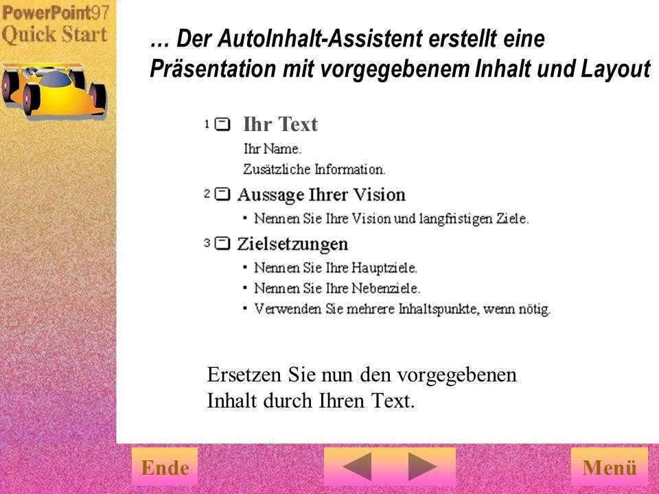 Menü … Der AutoInhalt-Assistent erstellt eine Präsentation mit vorgegebenem Inhalt und Layout Ersetzen Sie nun den vorgegebenen Inhalt durch Ihren Text.