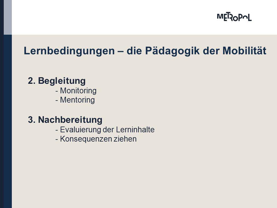 Lernbedingungen – die Pädagogik der Mobilität 2. Begleitung - Monitoring - Mentoring 3.