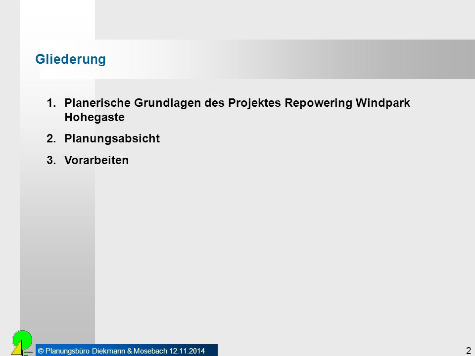 © Planungsbüro Diekmann & Mosebach 12.11.2014 2 Gliederung 1.Planerische Grundlagen des Projektes Repowering Windpark Hohegaste 2.Planungsabsicht 3.Vo