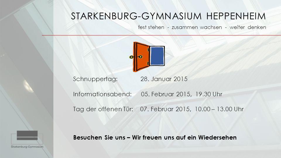 STARKENBURG-GYMNASIUM HEPPENHEIM fest stehen - zusammen wachsen - weiter denken Schnuppertag: 28. Januar 2015 Informationsabend: 05. Februar 2015, 19.