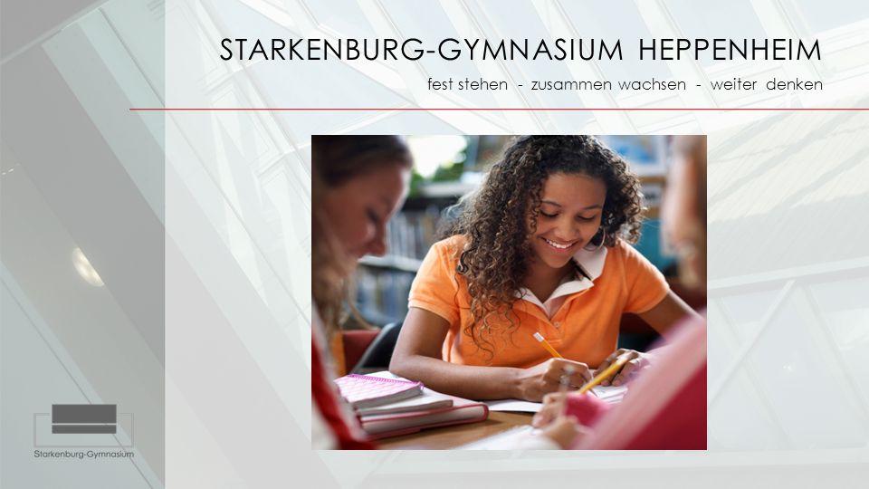 STARKENBURG-GYMNASIUM HEPPENHEIM fest stehen - zusammen wachsen - weiter denken Gymnasium Geeignet für Schülerinnen und Schüler, die  Freude am Lernen haben  leistungswillig und leistungsbereit sind  neugierig und belastbar sind  eine schnelle Auffassungsgabe besitzen  selbstständig arbeiten  sich längere Zeit ohne Probleme konzentrieren können