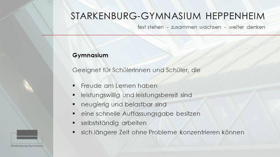 STARKENBURG-GYMNASIUM HEPPENHEIM fest stehen - zusammen wachsen - weiter denken Gymnasium Geeignet für Schülerinnen und Schüler, die  Freude am Lerne