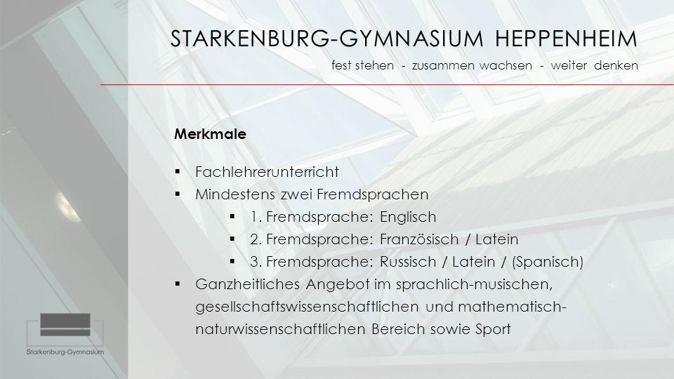 STARKENBURG-GYMNASIUM HEPPENHEIM fest stehen - zusammen wachsen - weiter denken Merkmale  Fachlehrerunterricht  Mindestens zwei Fremdsprachen  1. F