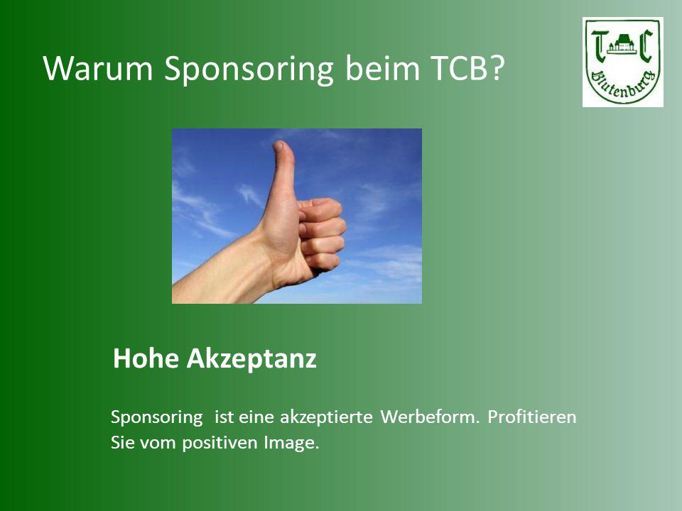 Warum Sponsoring beim TCB? Hohe Akzeptanz Sponsoring ist eine akzeptierte Werbeform. Profitieren Sie vom positiven Image.