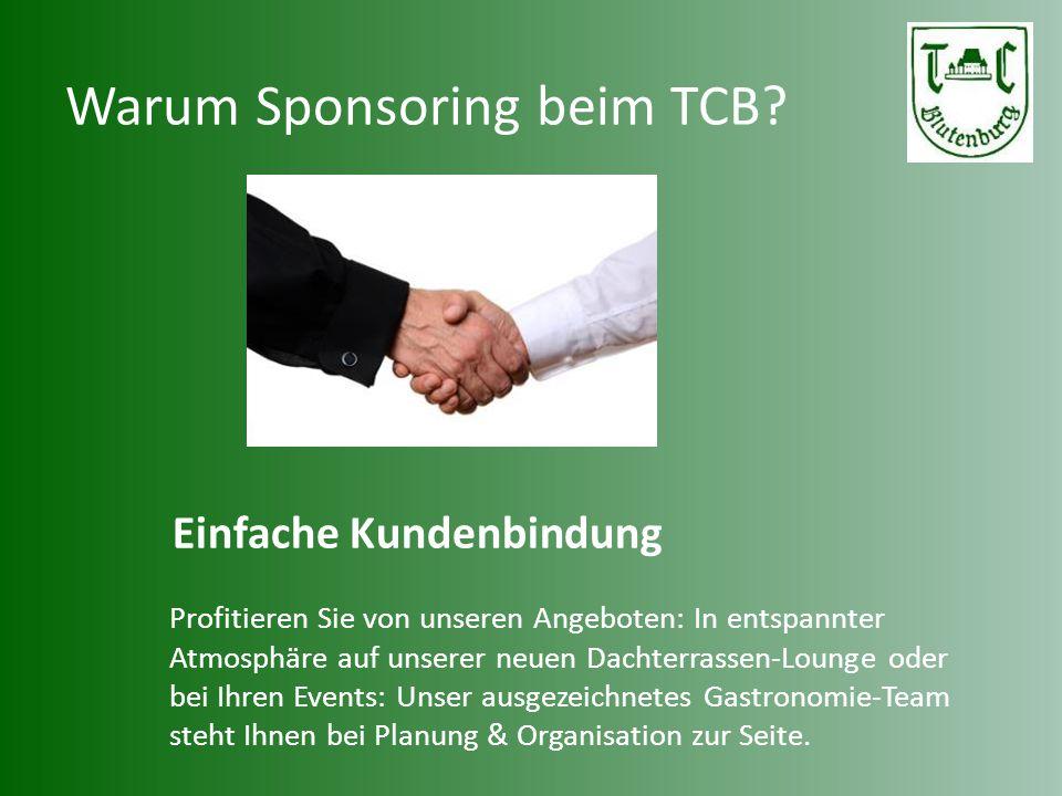 Warum Sponsoring beim TCB? Einfache Kundenbindung Profitieren Sie von unseren Angeboten: In entspannter Atmosphäre auf unserer neuen Dachterrassen-Lou